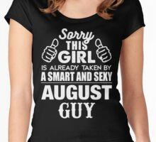 SORRY THIS GIRL IS ALREADY TAKEN BY A SMART AND SEXY AUGUST GUY Women's Fitted Scoop T-Shirt