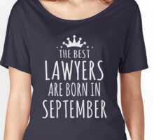 THE BEST LAWYERS ARE BORN IN SEPTEMBER Women's Relaxed Fit T-Shirt