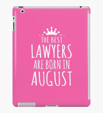 THE BEST LAWYERS ARE BORN IN AUGUST iPad Case/Skin