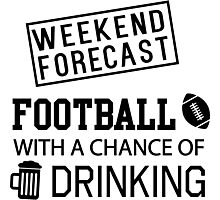 Weekend Forecast. Football with a chance of drinking Photographic Print