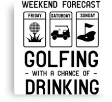 Weekend Forecast. Golfing with a chance of drinking Canvas Print