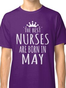 THE BEST NURSE ARE BORN IN MAY Classic T-Shirt