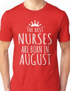 THE BEST NURSE ARE BORN IN AUGUST Unisex T-Shirt