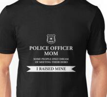 Police Officer Mom - I Raised My Hero Law Enforcement Shirt Unisex T-Shirt