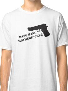 Bang Bang  Classic T-Shirt