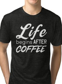 Life begins after coffee Tri-blend T-Shirt
