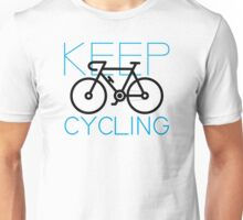 Cycle Your Bike and Ride a Bicycle Often Keep Cycling Unisex T-Shirt