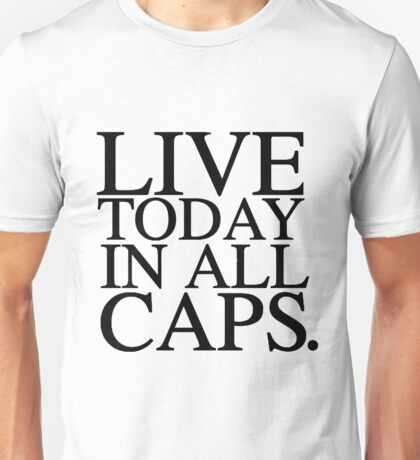 live today in all caps Unisex T-Shirt