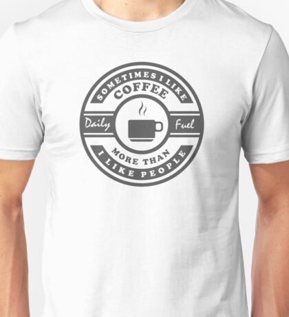I like Coffee More Than People Sentence Quote Unisex T-Shirt