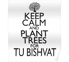 KEEP CALM & PLANT TREES FOR TU BISHVAT Poster