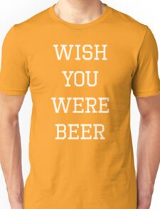 Wish You Were Beer Funny Sentence Unisex T-Shirt
