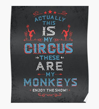 This IS My Circus these ARE my Monkeys. Enjoy The Show.  Poster