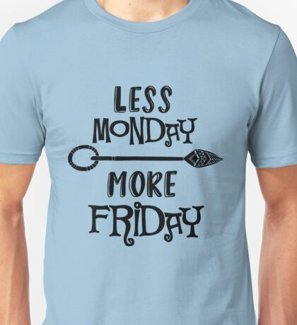 Funny Quote: Less Monday More Friday Unisex T-Shirt