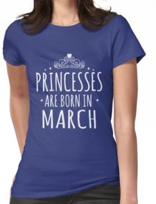 PRINCESSES BORN MARCH Womens Fitted T-Shirt