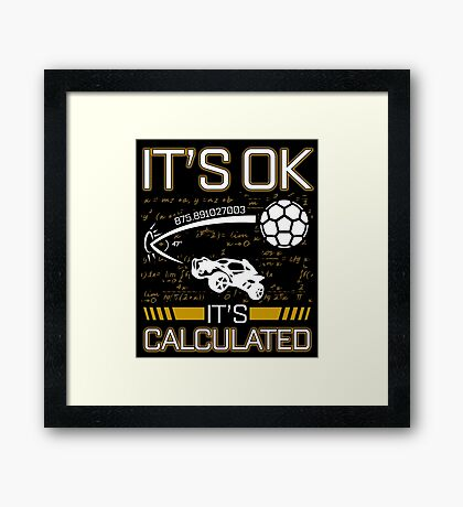 Rocket League Video Game It's Ok It's Calculated Funny Gifts Framed Print