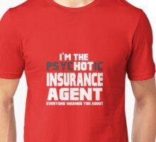 I'm The Psychotic (Hot) Insurance Agent Unisex T-Shirt