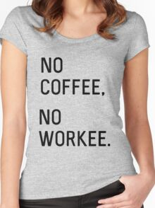 No Coffee. No Workee Women's Fitted Scoop T-Shirt