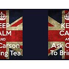 Keep Calm and Ask Carson to Bring Tea by frogcreek