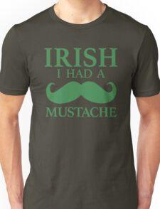 IRISH I Had a Mustache - St Patrick's Day  Unisex T-Shirt