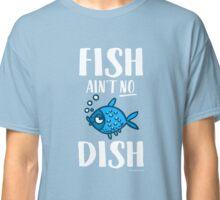 "Funny Vegan Shirt - ""Fish ain't no dish"" for Vegans & Vegetarians Classic T-Shirt"