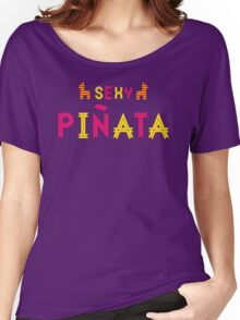 I am a sexy piñata Women's Relaxed Fit T-Shirt