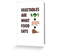 Vegetables Are What Food Eats Greeting Card