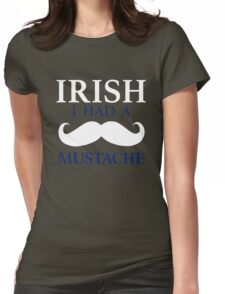 IRISH I Had a Mustache - St Patrick's Day Womens Fitted T-Shirt