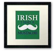 IRISH I Had a Mustache - St Patrick's Day Framed Print