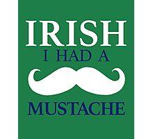 IRISH I Had a Mustache - St Patrick's Day Photographic Print