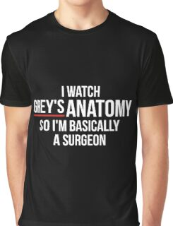 I Watch Grey's Anatomy So I'm Basically A Surgeon - Black Graphic T-Shirt