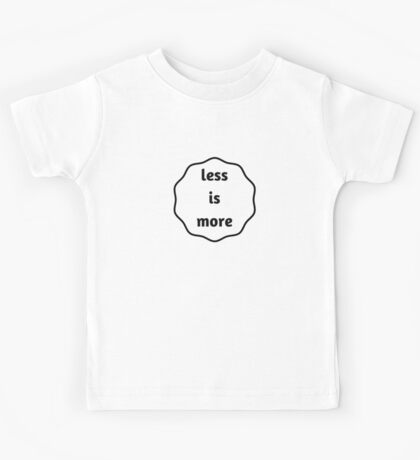 less is more Kids Tee