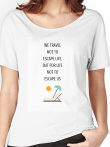 WE TRAVEL NOT TO ESCAPE LIFE BUT FOR LIFE NOT TO ESCAPE US Women's Relaxed Fit T-Shirt