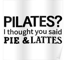 Pilates? thought you said pie and lattes Poster
