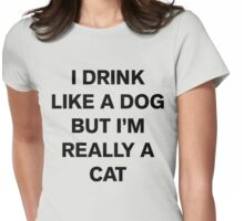I Drink Like A Dog But I'm Really A Cat Womens Fitted T-Shirt