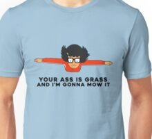 Your A** Is Grass And I'm Gonna Mow It Unisex T-Shirt