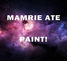 MAMRIE ATE PAINT!! by rubyoakley