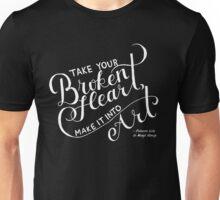 Take Your Broken Heart, Make It Into Art Unisex T-Shirt