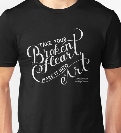 Take Your Broken Heart, Make It Into Art Unisex T-Shirt