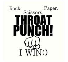 ROCK.PAPER.SCISSORS. THROAT PUNCH! I WIN :) Art Print