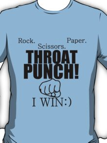 ROCK.PAPER.SCISSORS. THROAT PUNCH! I WIN :) T-Shirt
