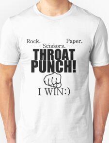 ROCK.PAPER.SCISSORS. THROAT PUNCH! I WIN :) Unisex T-Shirt