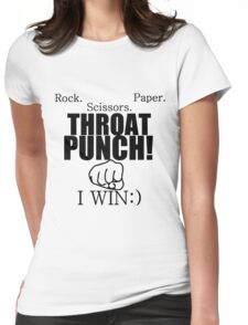 ROCK.PAPER.SCISSORS. THROAT PUNCH! I WIN :) Womens Fitted T-Shirt