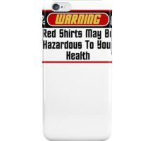 Warning Red Shirts May Be Hazardous  ( Pillows & Totes ) iPhone Case/Skin