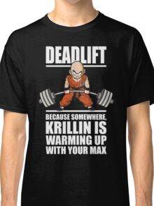 Deadlift - Krillin Is Warming Up With Your Max Classic T-Shirt