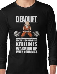 Deadlift - Krillin Is Warming Up With Your Max Long Sleeve T-Shirt