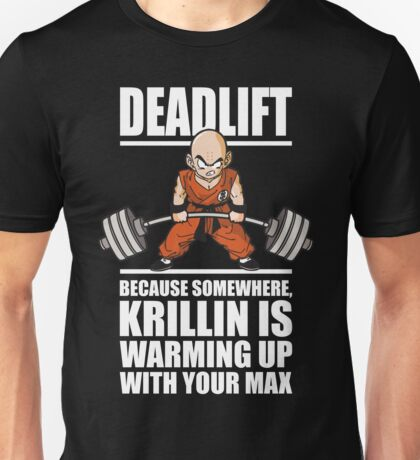 Deadlift - Krillin Is Warming Up With Your Max Unisex T-Shirt