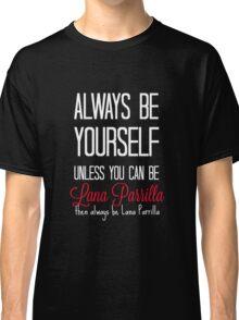 Always be Lana Parrilla - White Classic T-Shirt