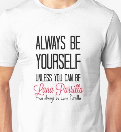 Always be Lana Parrilla - Black Unisex T-Shirt