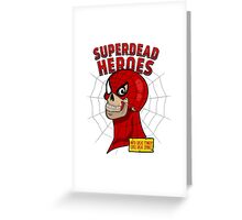Superdead heroes: spider-dead Greeting Card