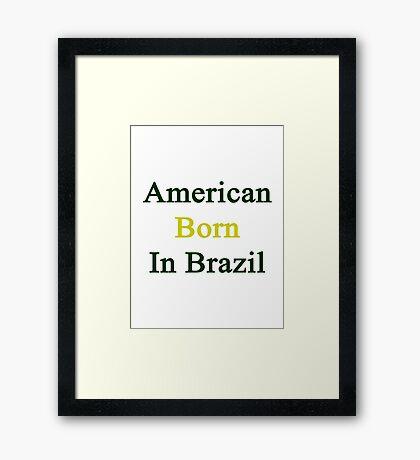 American Born In Brazil  Framed Print